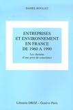 Daniel Boullet - Entreprises et environnement en France de 1960 à 1990 - Les chemins d'une prise de conscience.