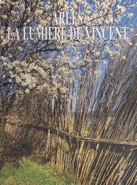Daniel Bounias et Jean-Luc Siegel - Arles, la lumière de Vincent.