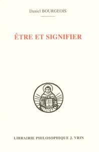 Daniel Bourgeois - Etre et signifier.