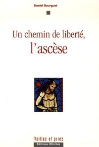Daniel Bourguet - Un chemin de liberté : l'ascèse.