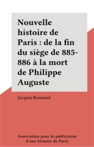 Daniel Boussard - Nouvelle histoire de Paris...  Tome 6 - De la fin du siège de 885-886 à la mort de Philippe Auguste.