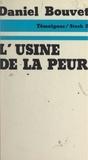 Daniel Bouvet et Jean-Paul Desgoutte - L'usine de la peur.