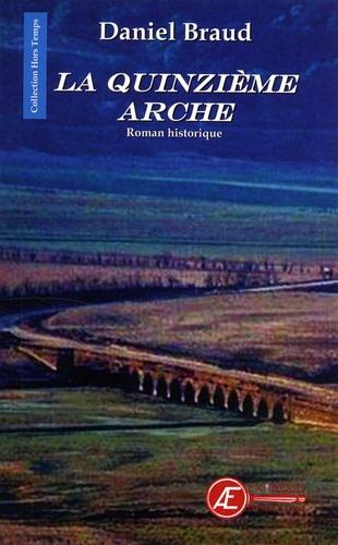 Daniel Braud - La quinzième arche.