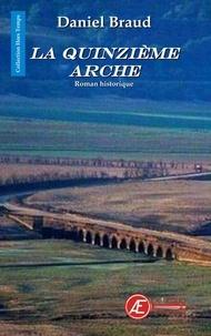 Daniel Braud - La Quinzième arche - Roman historique.
