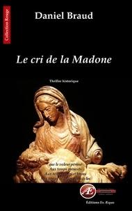 Daniel Braud - Le cri de la Madone - Thriller historique.
