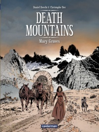 Daniel Brecht et Christophe Bec - Death mountains - Tome 1 : Mary Graves.