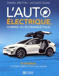 Daniel Breton et Jacques Duval - L'auto électrique, hybride ou écoénergétique - 85 modèles : le guide complet pour tout savoir.