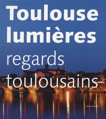 Daniel Briand - Toulouse lumières - Regards toulousains.