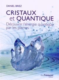 Daniel Briez - Cristaux et quantique - Découvrir l'énergie quantique par les pierres.