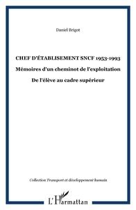 Daniel Brigot - Chef d'établisement SNCF 1953-1993 - Mémoires d'un cheminot de l'exploitation - De l'élève au cadre supérieur.
