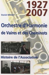Daniel Brigot - Orchestre d'Harmonie de Vaires et des cheminots - Histoire de l'association 1927-2007.