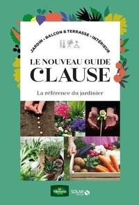 Daniel Brochard et Rosenn Le Page - Le nouveau guide Clause - La référence du jardinier.