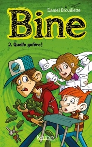 Daniel Brouillette - Bine Tome 2 : Quelle galère !.
