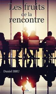 Daniel Bru - Les fruits de la rencontre.