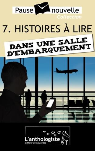 Daniel Bruet et Guillaume Blanvillain - Histoires à lire dans une salle d'embarquement - 10 nouvelles, 10 auteurs - Pause-nouvelle t7.