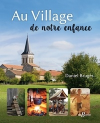 Daniel Brugès - Au village de notre enfance.