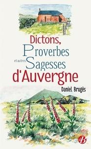 Daniel Brugès - Dictons, proverbes et autres sagesses d'Auvergne.