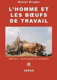 Daniel Brugès - L'homme et les boeufs de travail - Métiers, techniques et artisans.