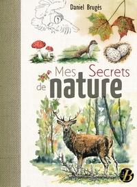 Daniel Brugès - Mes secrets de nature.