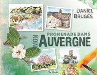 Daniel Brugès - Promenade dans mon Auvergne.