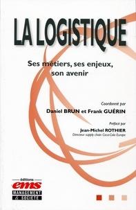 Daniel Brun et Franck Guérin - La logistique - Ses métiers, ses enjeux, son avenir.