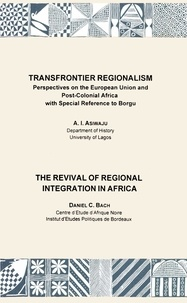 Daniel C. Bach et A.I. Asiwaju - Transfrontier Regionalism. The Revival of Regional Integration in Africa.