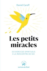 Daniel Caroff - Les petits miracles - 33 exercices spirituels à la rencontre de soi.