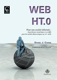 Daniel Caron - Web HT.0 - Pour une société informée : la pertinence numérique et ses défis pour les sociétés démocratiques au XXIe siècle.