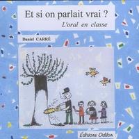 Daniel Carré - Et si on parlait vrai ? L'oral en classe. 1 CD audio