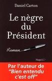 Daniel Carton - Le nègre du président.