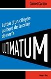 Daniel Carton - Ultimatum Lettre d'un citoyen au bord de la crise de nerf.