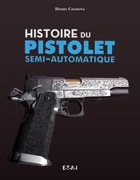 Daniel Casanova - Histoire du pistolet semi-automatique.