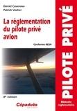 Daniel Casanova et Patrick Vacher - La réglementation du pilote privé avion.