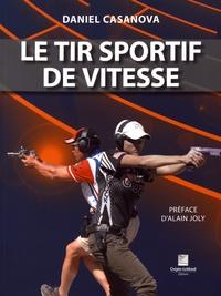 Daniel Casanova - Le tir sportif de vitesse.