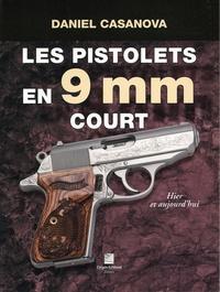 Daniel Casanova - Les pistolets 9 mm court - Hier et aujourd'hui.