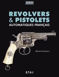 Daniel Casanova - Revolvers et pistolets automatiques français.
