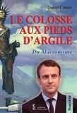 Daniel Cassier - Le colosse aux pieds d'argile - Du Macronisme.