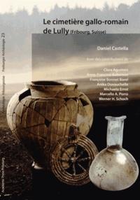 Daniel Castella - Le cimetière gallo-romain de Lully (Fribourg, Suisse).