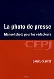 Daniel Castets - La photo de presse - Manuel photo pour les rédacteurs.