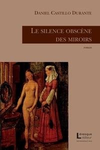 Daniel Castillo Durante - Le silence obscène des miroirs.