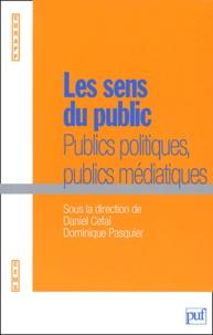 Daniel Céfaï et Dominique Pasquier - Les sens du public - Publics politiques, publics médiatiques.