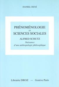 Daniel Céfaï - Phénoménologie et sciences sociales - Alfred Schutz - Naissance d'une anthropologie philosophique.