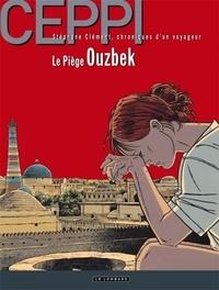 Daniel Ceppi - Stéphane Clément, chroniques d'un voyageur Tome 13 : Le piège Ouzbek.