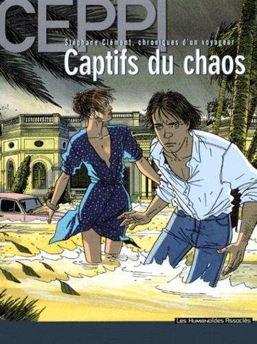 Daniel Ceppi - Stéphane Clément, chroniques d'un voyageur Tome 6 : Captifs du chaos.