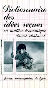 Daniel Chabanol - Dictionnaire des idées reçues en matière économique.