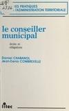 Daniel Chabanol et Jean-Denis Combrexelle - Le conseiller municipal : droits et obligations.