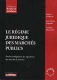 Daniel Chabanol et Jean-Pierre Jouguelet - Le régime juridique des marchés publics - Droits et obligations des signataires des marchés de travaux.