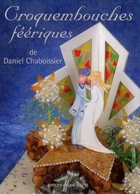 Daniel Chaboissier - Croquembouches féériques.