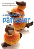 Daniel Chaboissier et Emmanuel Humblot - Je prépare mon CAP de pâtissier.