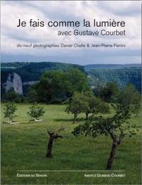 Daniel Challe et Jean-Pierre Ferrini - Je fais comme la lumière avec Gustave Courbet.